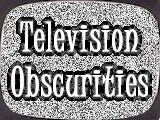 TV Obscurities - Your Source For Obscure TV!